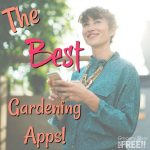 Best Gardening Apps!  Get Started Today!
