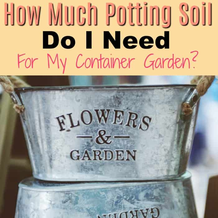 How Much Potting Soil Do I Need For My Container Garden?
