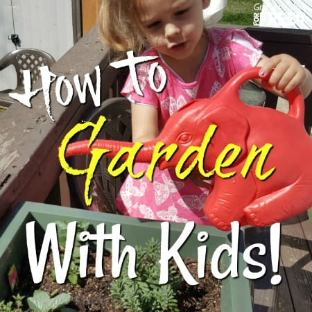 Gardening With Kids From Toddlers To Teens