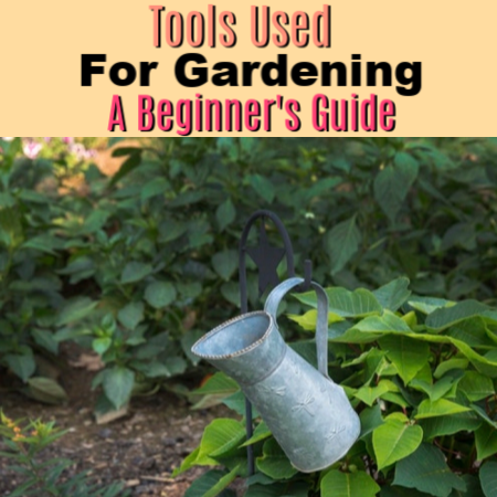 Tools Used For Gardening:  A Beginner's Guide
