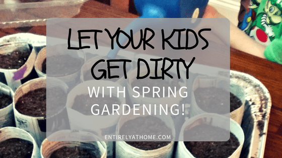 Let Your Kids Get Dirty with Spring Gardening! — Entirely at Home
