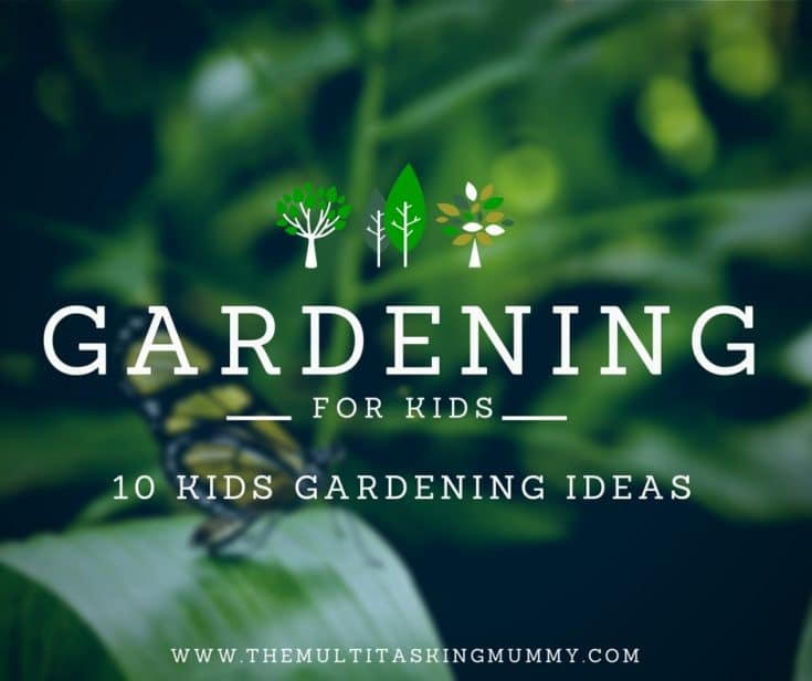 Gardening for Kids: 10 Kids Garden Ideas